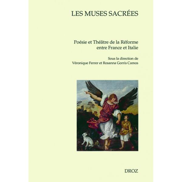 V. Ferrer et R. Gorris Camos (dir.), Les Muses sacrées. Poésie et théâtre de la Réforme entre France et Italie