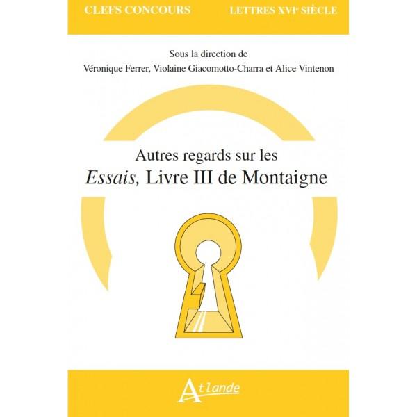 V. Ferrer, V. Giacomotto-Charra, A. Vintenon (dir.), Autres regards sur les Essais (livre III) de Montaigne