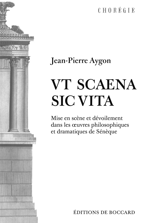 J.-P. Aygon, Ut scaena, sic uita. Mise en scène et dévoilement dans les œuvres philosophiques et dramatiques de Sénèque