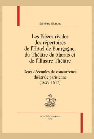 S. Blondet, Les Pièces rivales des répertoires de l'Hôtel de Bourgogne, du Théâtre du Marais et de l'Illustre Théâtre