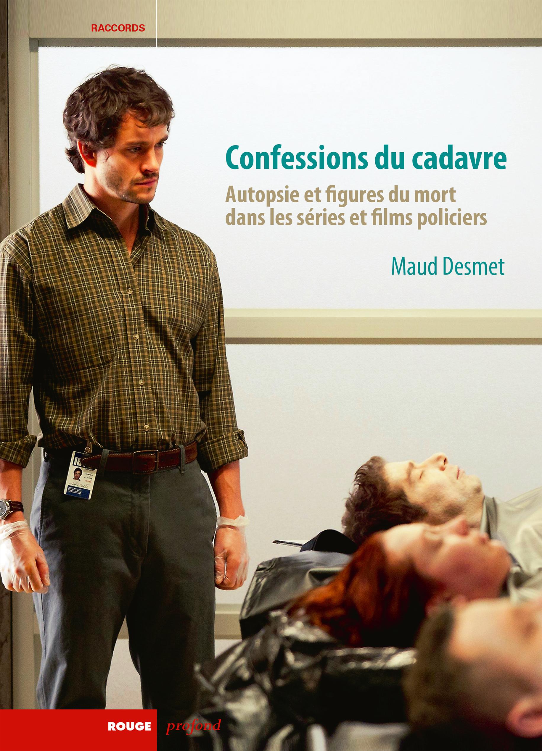 M. Desmet, Confessions du cadavre. Autopsie et figures du mort dans les séries et films policiers