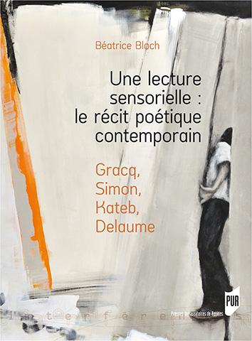 B. Bloch, Une lecture sensorielle : le récit poétique contemporain, Gracq, Simon, Kateb, Delaume