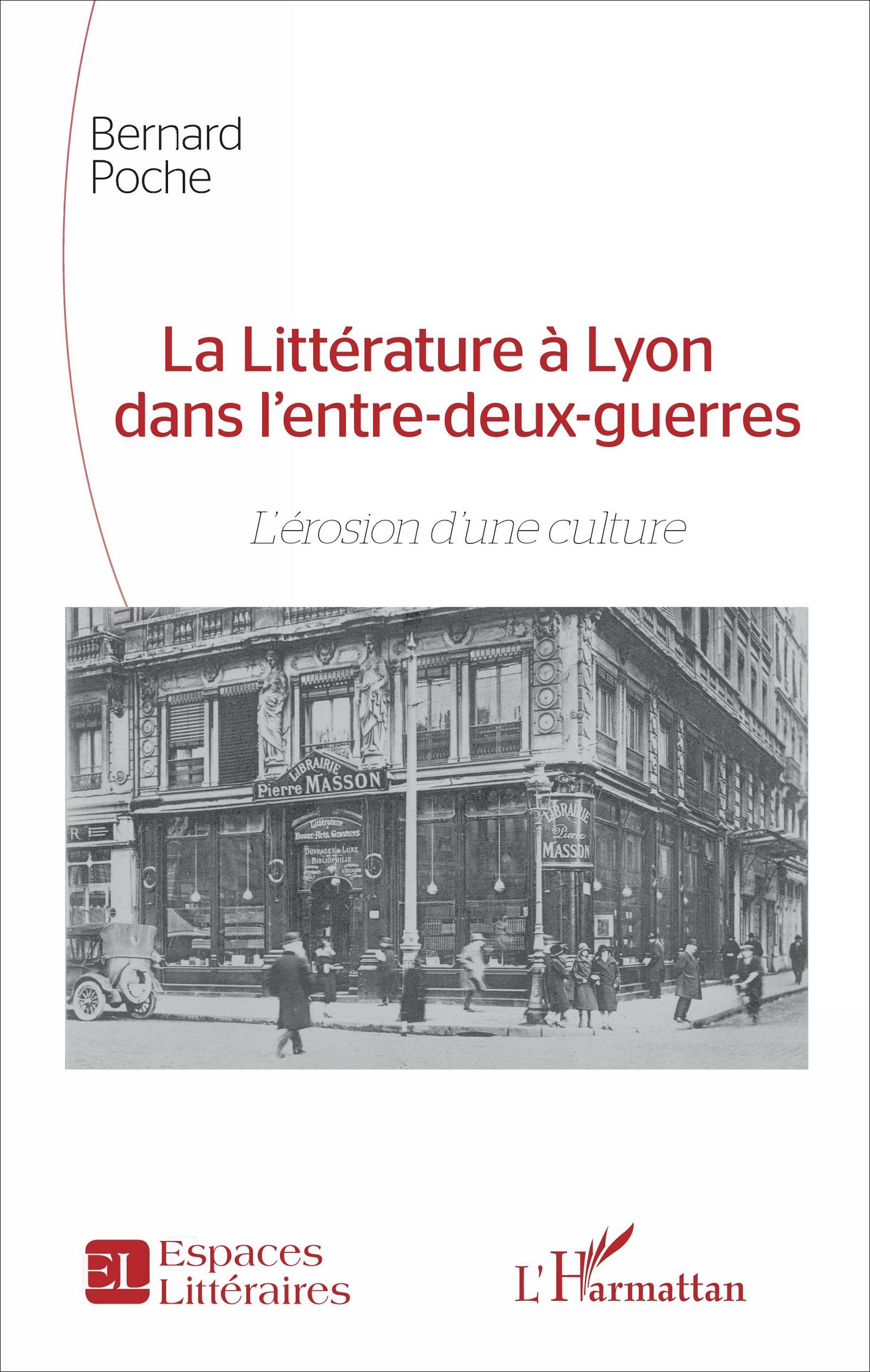 B. Poche, La Littérature à Lyon dans l'entre-deux-guerres - L'Erosion d'une culture
