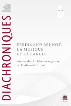 Diachroniques n°6, «Ferdinand Brunot, la musique et la langue. Autour des Archives de la parole de Ferdinand Brunot»