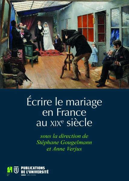 S. Gougelmann et A. Verjus, Écrire le mariage en France au XIXe s.