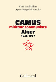 C. Phéline, A. Spiquel-Courdille, Camus, militant communiste - Alger, 1935-1937. Suivi d'une correspondance entre Amar Ouzegane et Charles Poncet