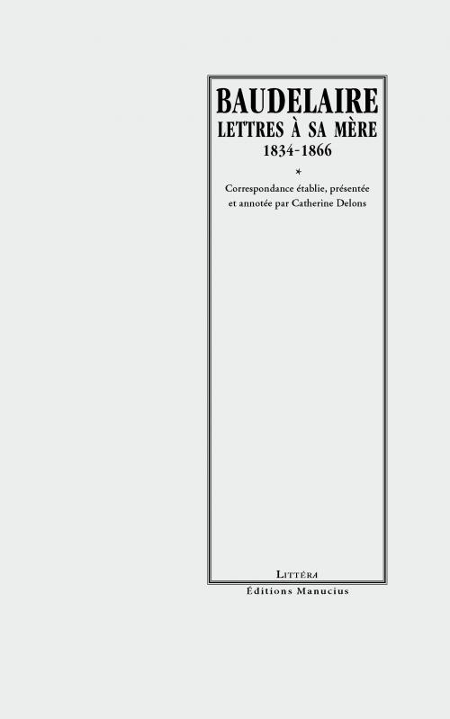 Baudelaire, Lettres à sa mère(éd. C. Delons)