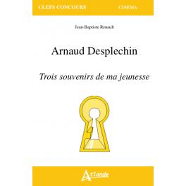 Jean-Baptiste Renault, Arnaud Desplechin. Trois souvenirs de ma jeunesse