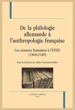 Céline Trautmann-Waller (dir.), De la philologie allemande à l'anthropologie française - Les sciences humaines à l'EPHE (1868-1945)