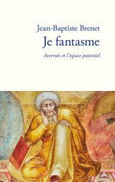 J.-B. Brenet, Je fantasme. Averroès et l'espace potentiel