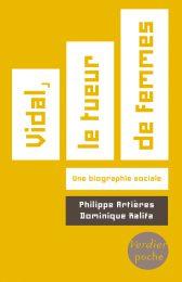Ph. Artières, D. Kalifa, Vidal, le tueur de femmes. Une biographie sociale (rééd.)
