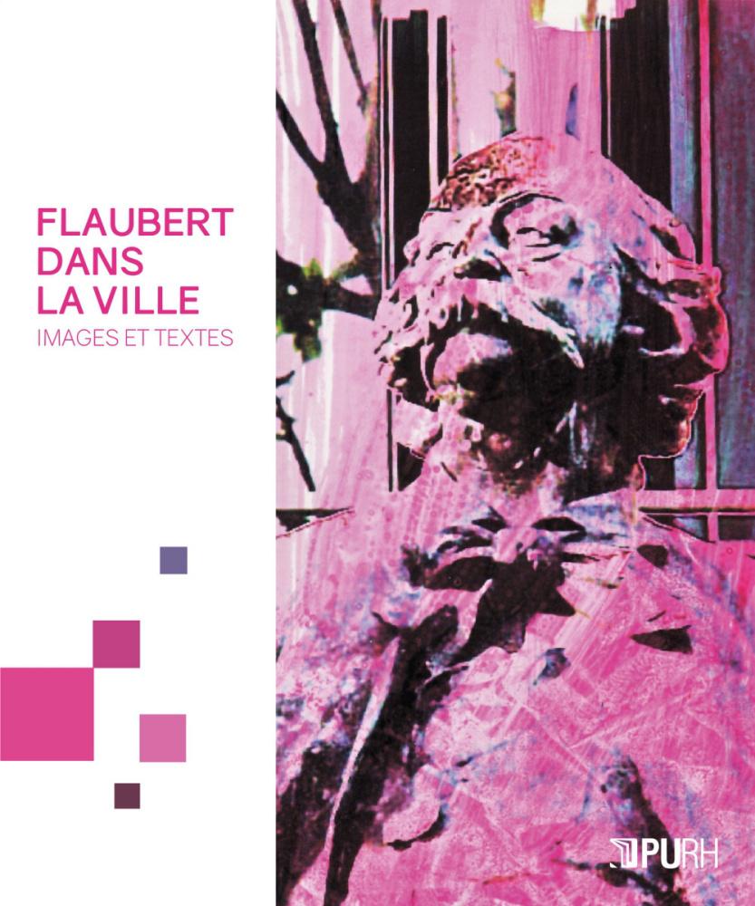 S. Glatigny (dir.), Flaubert dans la ville. Images et textes