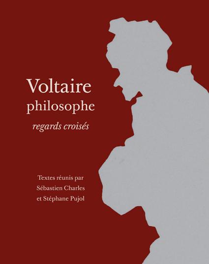 S. Charles et S. Pujol (dir.), Voltaire philosophe, regards croisés