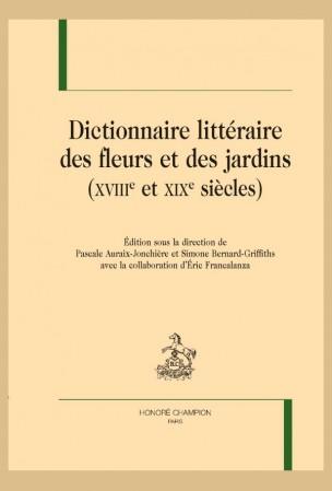 Pascale Auraix-Jonchière et Simone Bernard-Griffiths (éds.), Dictionnaire littéraire des fleurs et des jardins (XVIIIe et XIXe siècles)