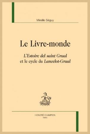 M. Séguy, Le Livre-monde. L'Estoire del saint Graal et le cycle du Lancelot-Graal