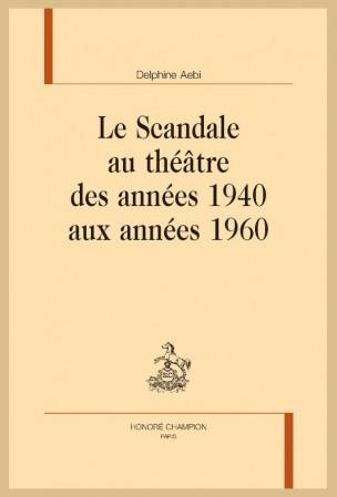 D. Aebi, Le Scandale au théâtre des années 1940 aux années 1960