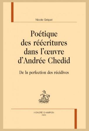 N. Grépat, Poétique des réécritures dans l'œuvre d'Andrée Chedid. De la perfection des récidives