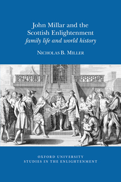 N. B. Miller, John Millar and the Scottish Enlightenment: family life and world history