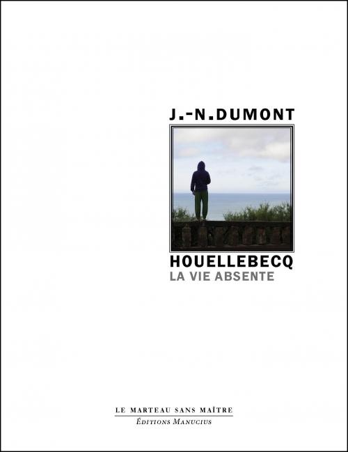 J.-N. Dumont. Houellebecq. La vie absente