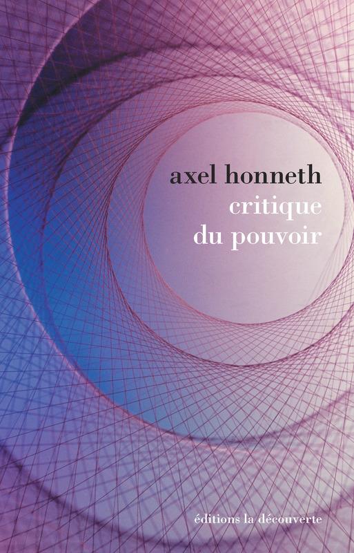 A. Honneth, Critique du pouvoir - Michel Foucault et l'Ecole de Francfort, élaborations d'une théorie critique de la société