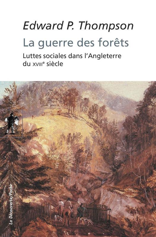 E.P. Thompson, La guerre des forêts - Luttes sociales dans l'Angleterre du XVIIIe siècle