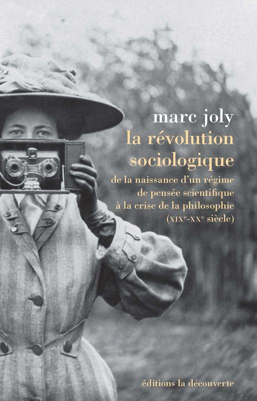M. Joly, La révolution sociologique. De la naissance d'un régime de pensée scientifique à la crise de la philosophie (XIXe-XXe s.)