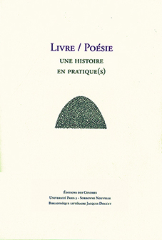 H. Campaignolle-Catel, S. Lesiewicz, G. Théval (dir.), Livre / Poésie: une histoire en pratique(s)