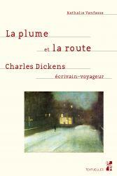 N. Vanfasse, La plume et la route. Charles Dickens écrivain-voyageur