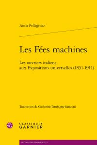 A. Pellegrino, Les Fées machines. Les ouvriers italiens aux Expositions universelles (1851-1911)