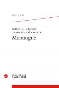 Bulletin de la Société internationale des amis de Montaigne, 2017-1, n° 65