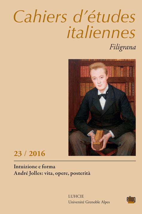 Intuizione e forma. André Jolles : Vita, Opere, posterià (Cahiers d'Études Italiennes, n° 23, 2016)