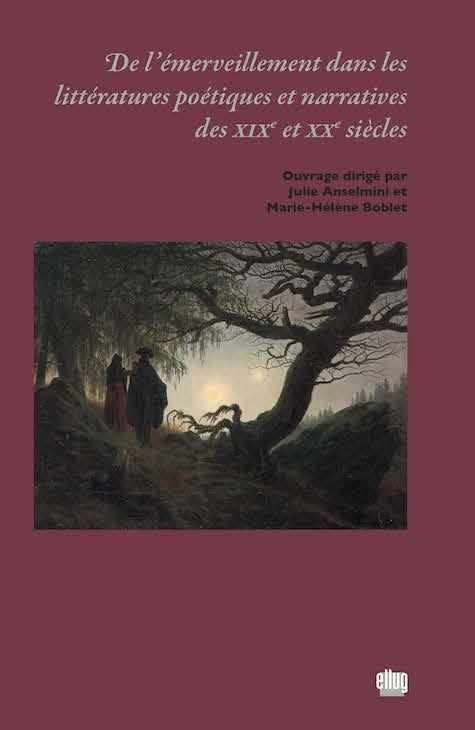 J. Anselmini et M.-H. Boblet (dir.), L'Emerveillement dans les littératures poétiques et narratives des XIXe et XXe s.