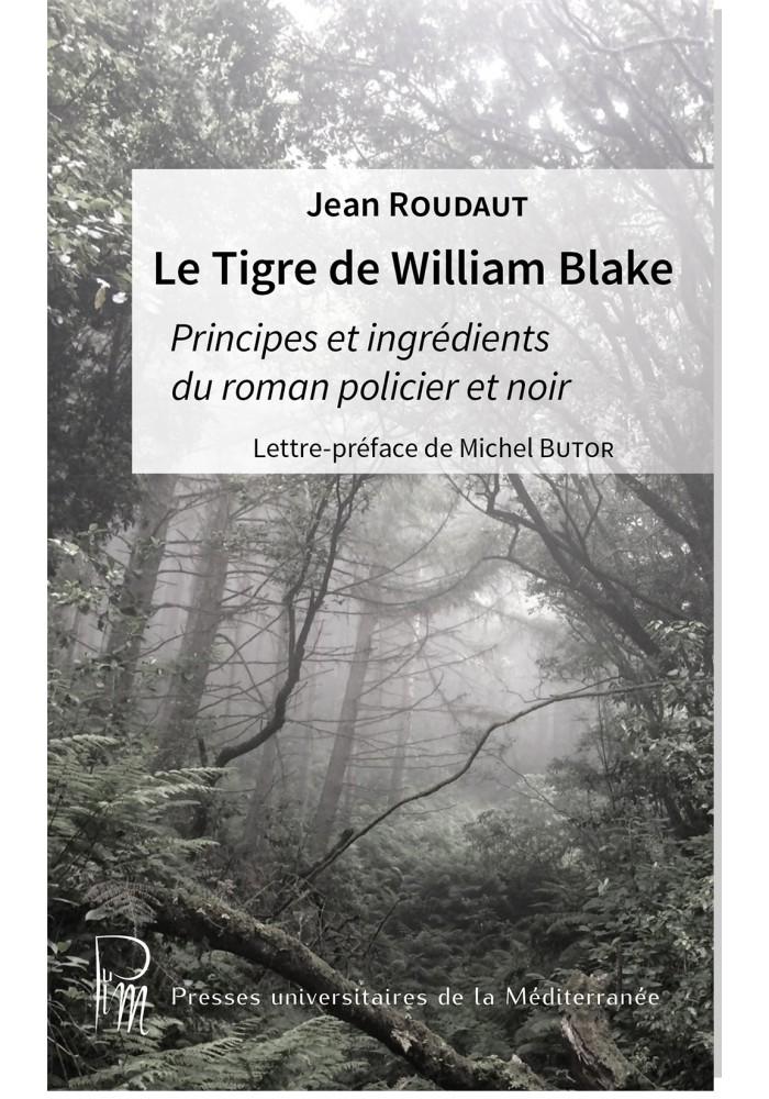 J. Roudaut, Le Tigre de William Blake - Principes et ingrédients du roman policier noir