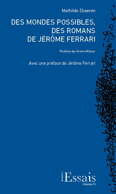 M. Zbaeren, Des mondes possibles, des romans de Jérôme Ferrari