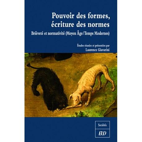 L. Giavarini (dir.), Pouvoir des formes, écriture des normes. Brièveté et normativité (Moyen Âge/ Temps modernes)