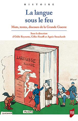 O. Roynette, G. Siouffi, A., Steuckardt (dir.), La langue sous le feu. Mots, textes, discours de la Grande Guerre