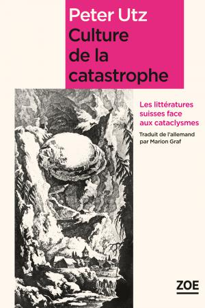 P. Utz, Culture de la catastrophe. Les littératures suisses face aux cataclysmes