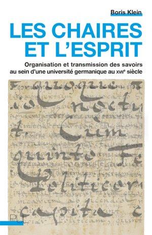 B. Klein, Les Chaires et l'esprit. Organisation et transmission des savoirs au sein d'une université germanique au XVIIe siècle