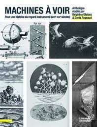D. Gleizes & D.Reynaud (éd.), Machines à voir : pour une histoire du regard instrumenté (XVIIe-XIXe siècles)