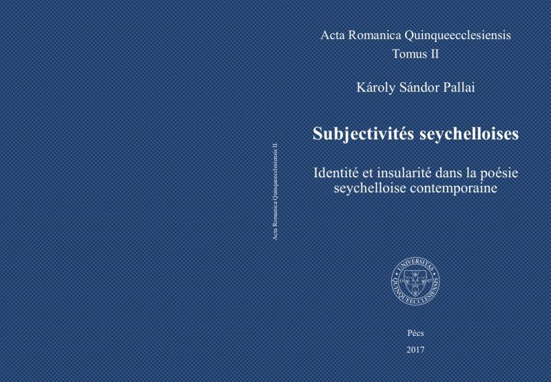 Károly Sándor Pallai, Subjectivités seychelloises: Identité et insularité dans la poésie seychelloise contemporaine