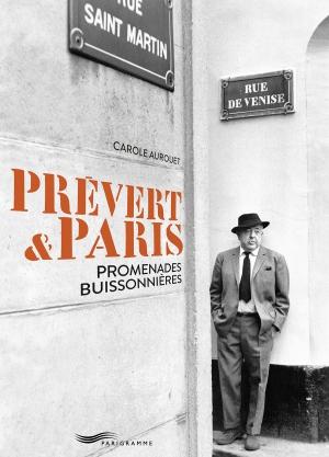 Carole Aurouet, Prévert & Paris. Promenades buissonnières