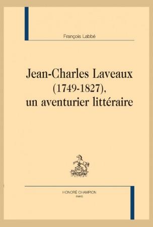 F. Labbé, Jean-Charles Laveaux (1749-1827), un aventurier littéraire