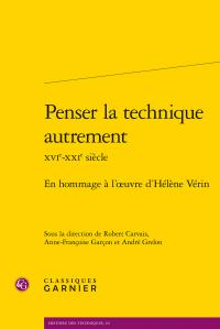 Penser la technique autrement XVIe-XXIe s. En hommage à l'œuvre d'Hélène Vérin (dir. R. Carvais, A.-Fr. Garçon, A. Grelon)