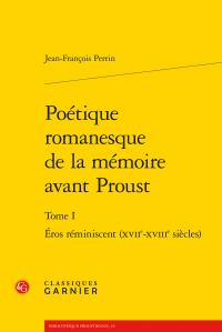 J.-F. Perrin. Poétique romanesque de la mémoire avant Proust, t. I : Éros réminiscent (XVIIe-XVIIIe s.)
