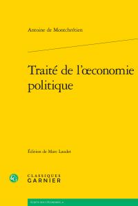 A. de Montchrétien, Traité de l'œconomie politique (éd. M. Laudet)