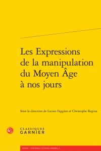 L. Faggion et Chr. Regina (dir.), Les expressions de la manipulation du Moyen Âge à nos jours