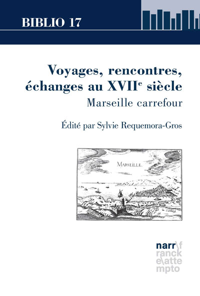S. Requemora-Gros (dir.), Voyages, échanges, rencontres au XVIIe s.