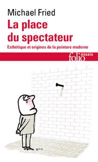 M. Fried, La place du spectateur. Esthétique et origines de la peinture moderne (rééd.)