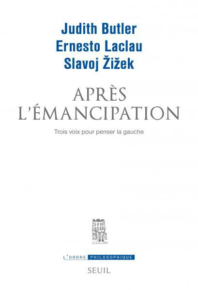 J. Butler, E. Laclau, S. Zizek, Après l'émancipation. Trois voix pour penser la gauche