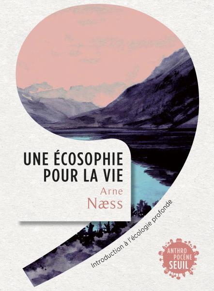 A. Naess, Une écosophie pour la vie. Introduction à l'écologie profonde